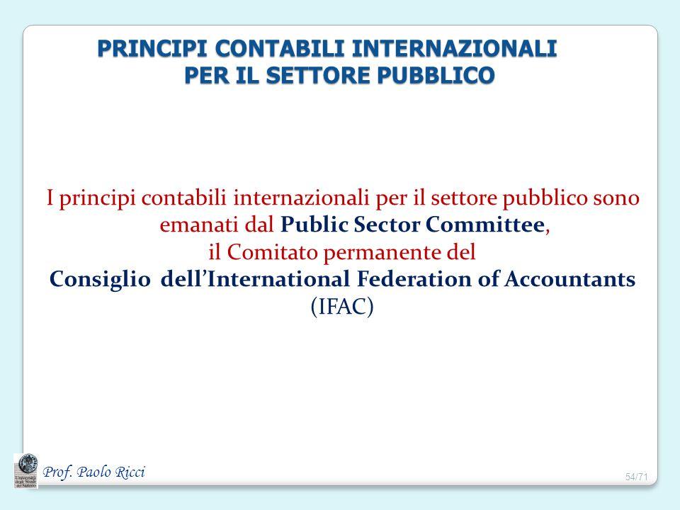 Prof. Paolo Ricci I principi contabili internazionali per il settore pubblico sono emanati dal Public Sector Committee, il Comitato permanente del Con