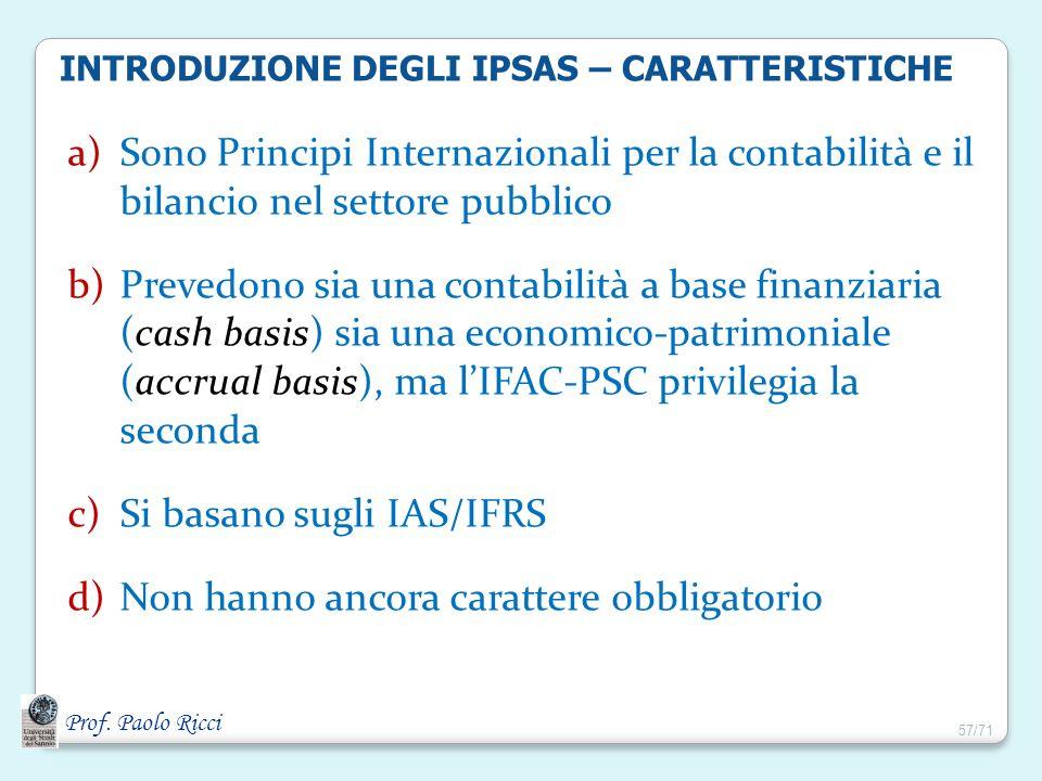 Prof. Paolo Ricci INTRODUZIONE DEGLI IPSAS – CARATTERISTICHE a)Sono Principi Internazionali per la contabilità e il bilancio nel settore pubblico b)Pr