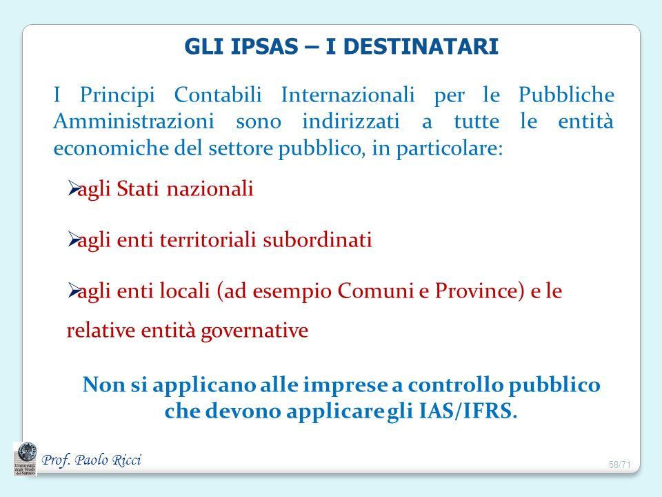 Prof. Paolo Ricci GLI IPSAS – I DESTINATARI I Principi Contabili Internazionali per le Pubbliche Amministrazioni sono indirizzati a tutte le entità ec