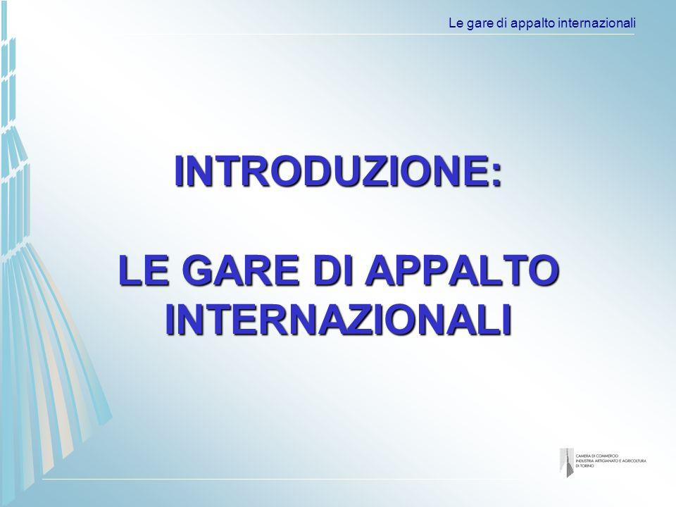 Le gare di appalto internazionali INTRODUZIONE: LE GARE DI APPALTO INTERNAZIONALI
