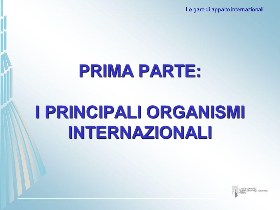 Le gare di appalto internazionali PRIMA PARTE: I PRINCIPALI ORGANISMI INTERNAZIONALI