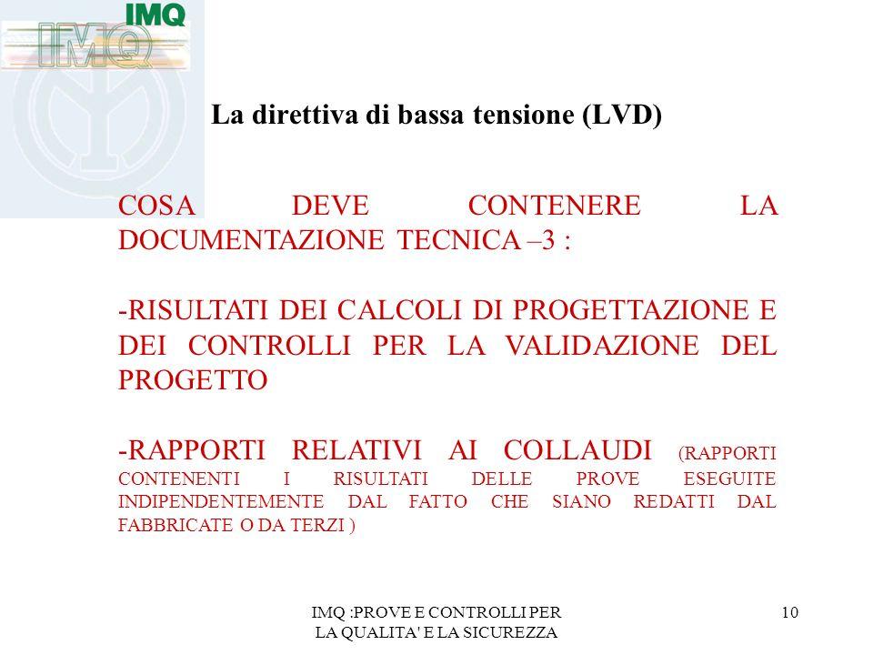 IMQ :PROVE E CONTROLLI PER LA QUALITA' E LA SICUREZZA 10 La direttiva di bassa tensione (LVD) COSA DEVE CONTENERE LA DOCUMENTAZIONE TECNICA –3 : -RISU