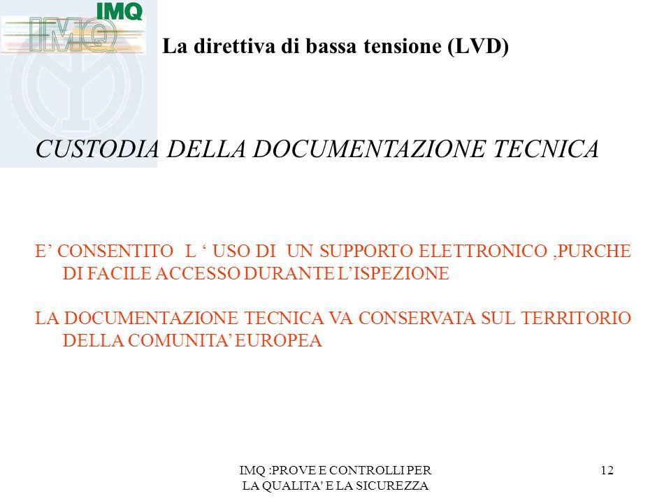 IMQ :PROVE E CONTROLLI PER LA QUALITA' E LA SICUREZZA 12 La direttiva di bassa tensione (LVD) CUSTODIA DELLA DOCUMENTAZIONE TECNICA E CONSENTITO L USO