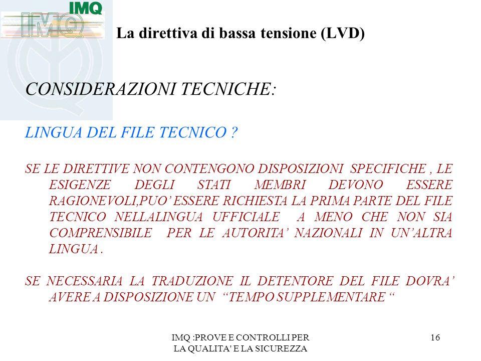 IMQ :PROVE E CONTROLLI PER LA QUALITA' E LA SICUREZZA 16 La direttiva di bassa tensione (LVD) CONSIDERAZIONI TECNICHE: LINGUA DEL FILE TECNICO ? SE LE