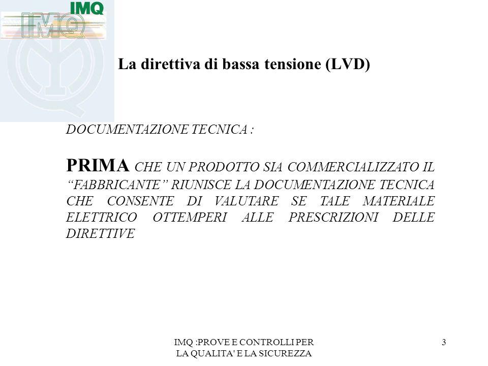 IMQ :PROVE E CONTROLLI PER LA QUALITA' E LA SICUREZZA 3 La direttiva di bassa tensione (LVD) DOCUMENTAZIONE TECNICA : PRIMA CHE UN PRODOTTO SIA COMMER