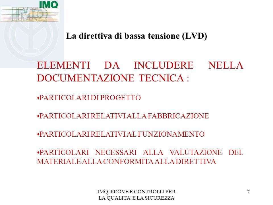 IMQ :PROVE E CONTROLLI PER LA QUALITA' E LA SICUREZZA 7 La direttiva di bassa tensione (LVD) ELEMENTI DA INCLUDERE NELLA DOCUMENTAZIONE TECNICA : PART
