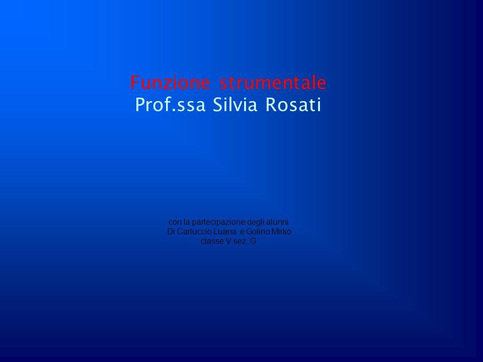 Funzione strumentale Prof.ssa Silvia Rosati con la partecipazione degli alunni Di Carluccio Luana e Golino Mirko classe V sez..G