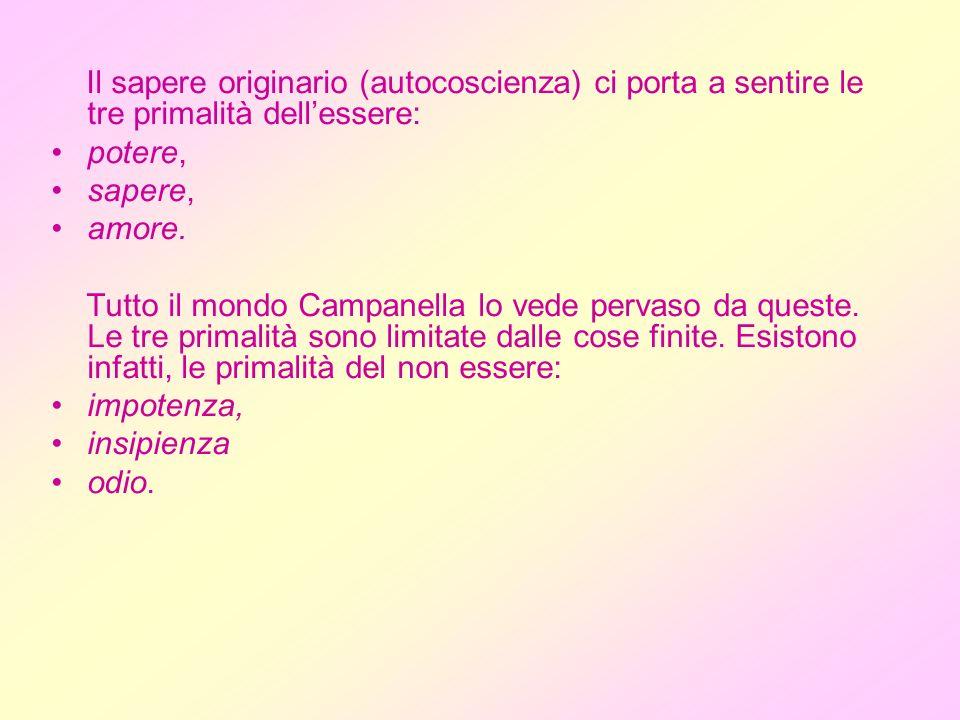 Il sapere originario (autocoscienza) ci porta a sentire le tre primalità dellessere: potere, sapere, amore.