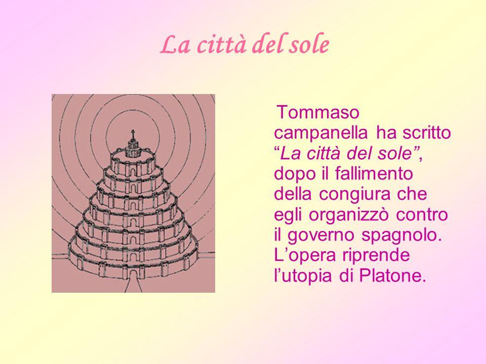La città del sole Tommaso campanella ha scrittoLa città del sole, dopo il fallimento della congiura che egli organizzò contro il governo spagnolo.