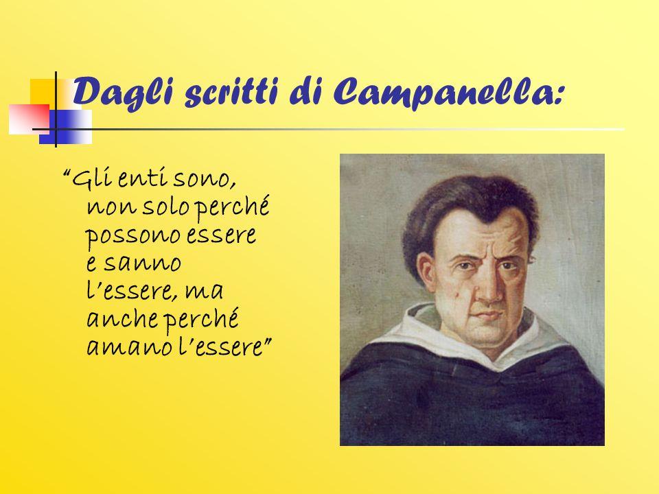 Dagli scritti di Campanella: Gli enti sono, non solo perché possono essere e sanno lessere, ma anche perché amano lessere