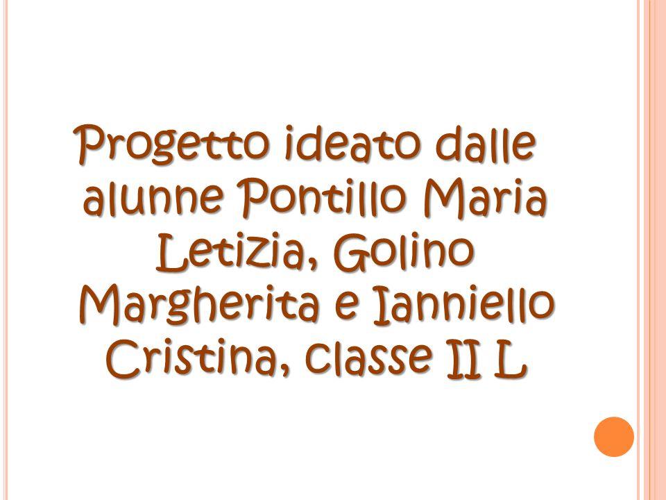 Progetto ideato dalle alunne Pontillo Maria Letizia, Golino Margherita e Ianniello Cristina, classe II L