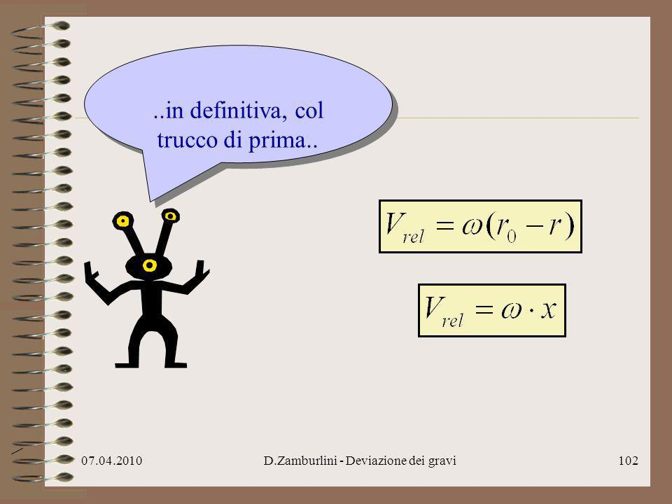 07.04.2010D.Zamburlini - Deviazione dei gravi103..mi puzza che la deviazione sia proprio la metà!