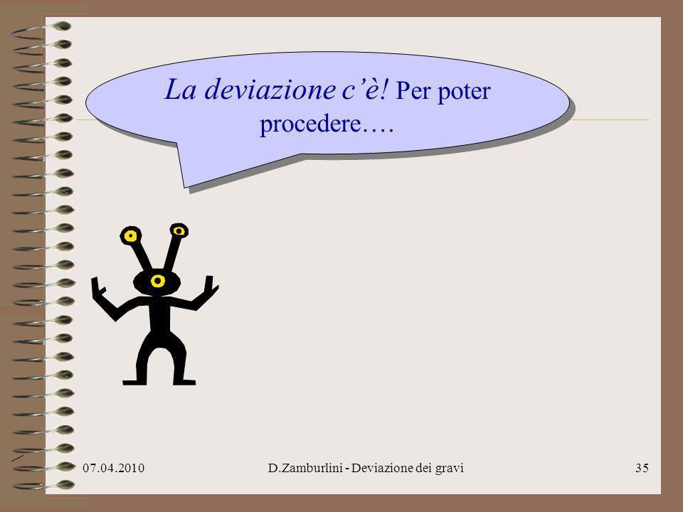 07.04.2010D.Zamburlini - Deviazione dei gravi36 …vi racconto una storiella..