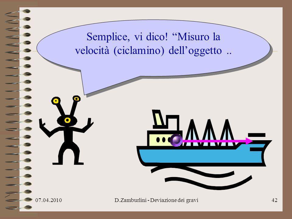07.04.2010D.Zamburlini - Deviazione dei gravi43..poi misuro la velocità della nave (giallo)