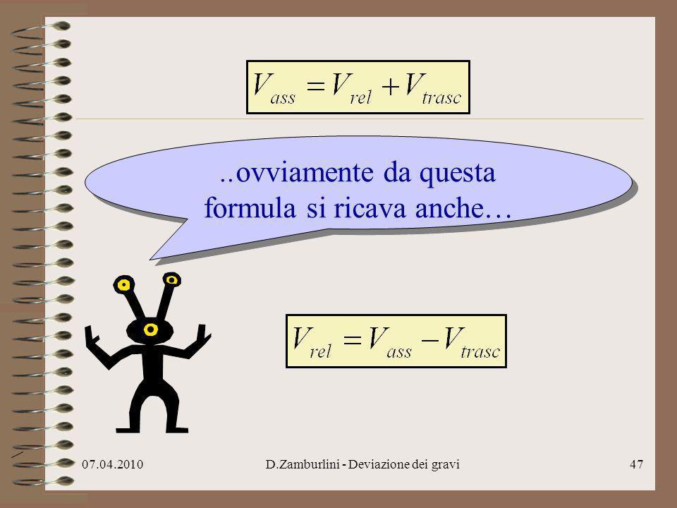 07.04.2010D.Zamburlini - Deviazione dei gravi48..facciamo questa analogia… = =