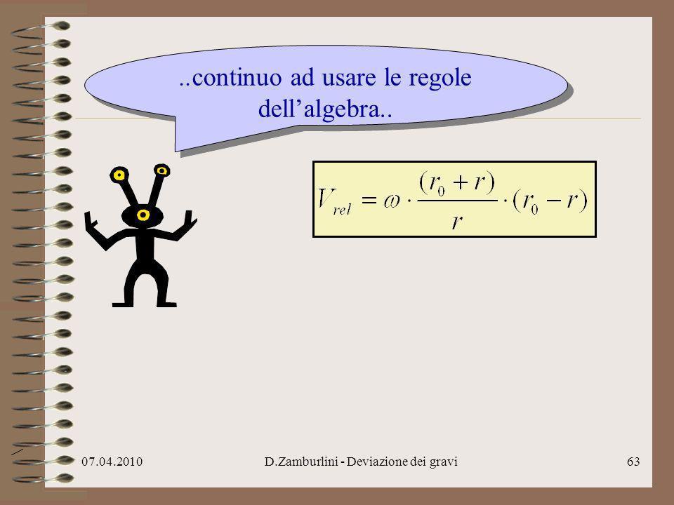 07.04.2010D.Zamburlini - Deviazione dei gravi64..continuo ad usare le regole dellalgebra..