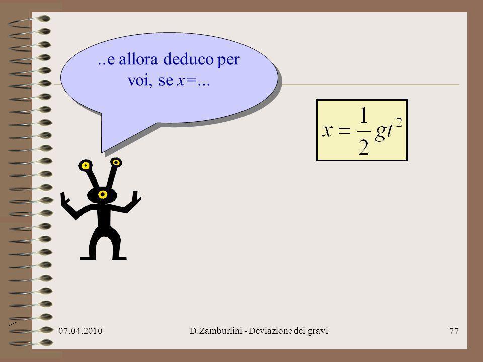 07.04.2010D.Zamburlini - Deviazione dei gravi78..e allora deduco per voi, se x=..allora V EST