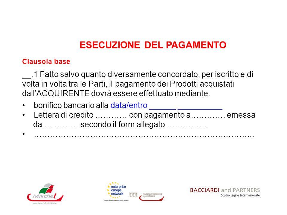 ESECUZIONE DEL PAGAMENTO Clausola base __.1 Fatto salvo quanto diversamente concordato, per iscritto e di volta in volta tra le Parti, il pagamento de
