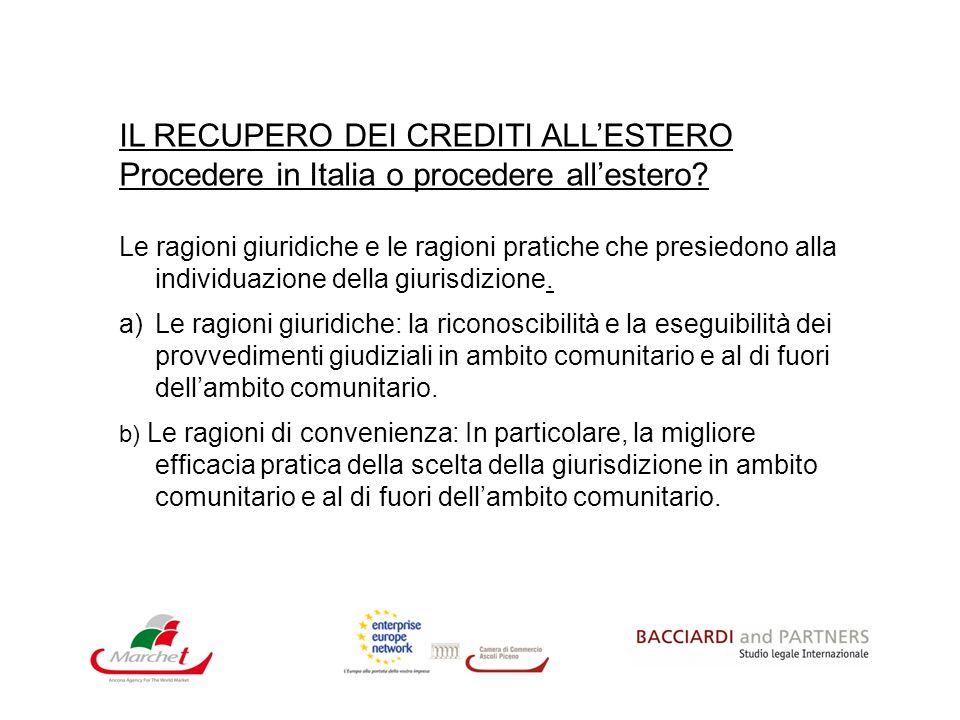 IL RECUPERO DEI CREDITI ALLESTERO Procedere in Italia o procedere allestero? Le ragioni giuridiche e le ragioni pratiche che presiedono alla individua