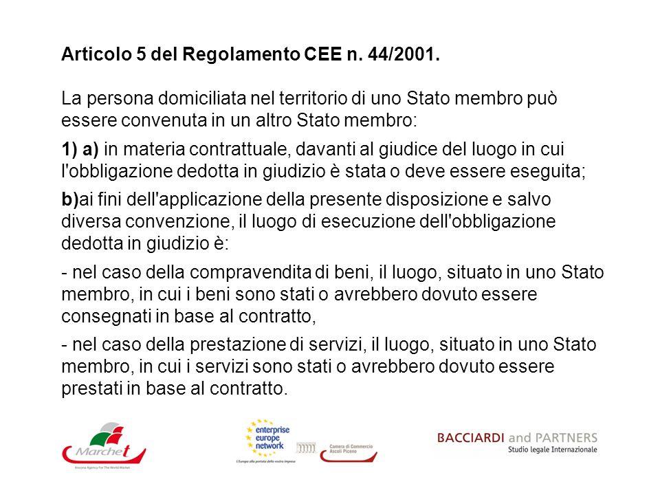 Articolo 5 del Regolamento CEE n. 44/2001. La persona domiciliata nel territorio di uno Stato membro può essere convenuta in un altro Stato membro: 1)