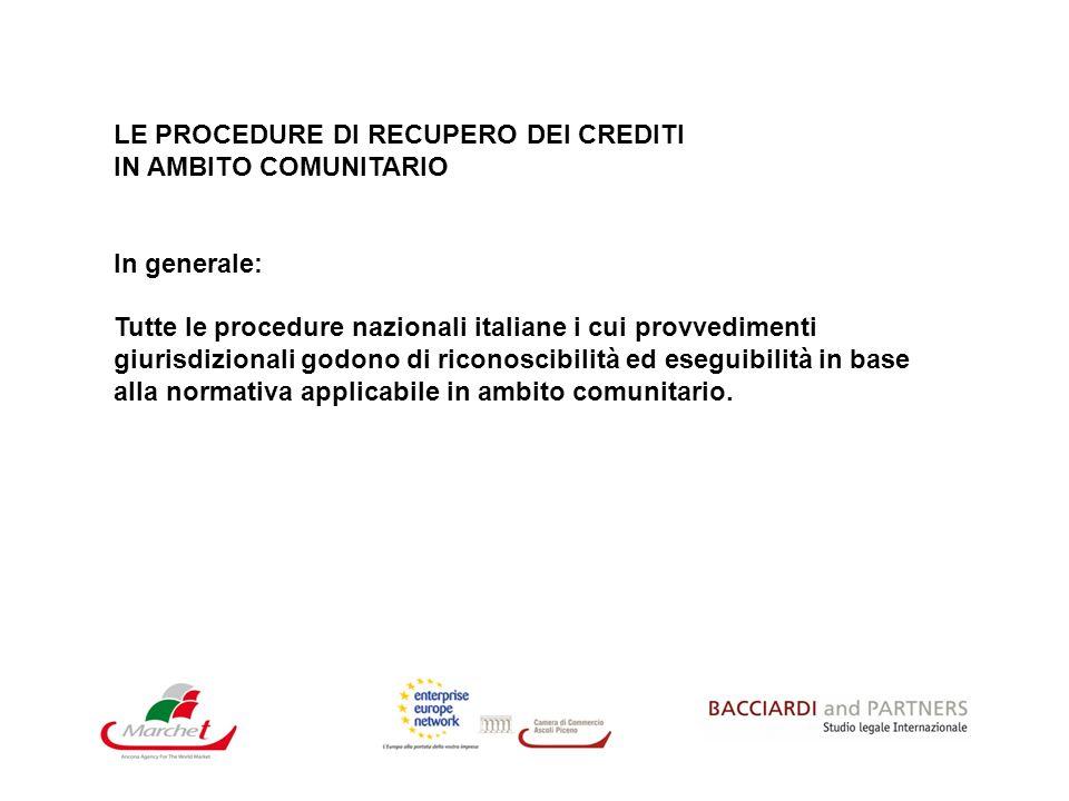 LE PROCEDURE DI RECUPERO DEI CREDITI IN AMBITO COMUNITARIO In generale: Tutte le procedure nazionali italiane i cui provvedimenti giurisdizionali godo
