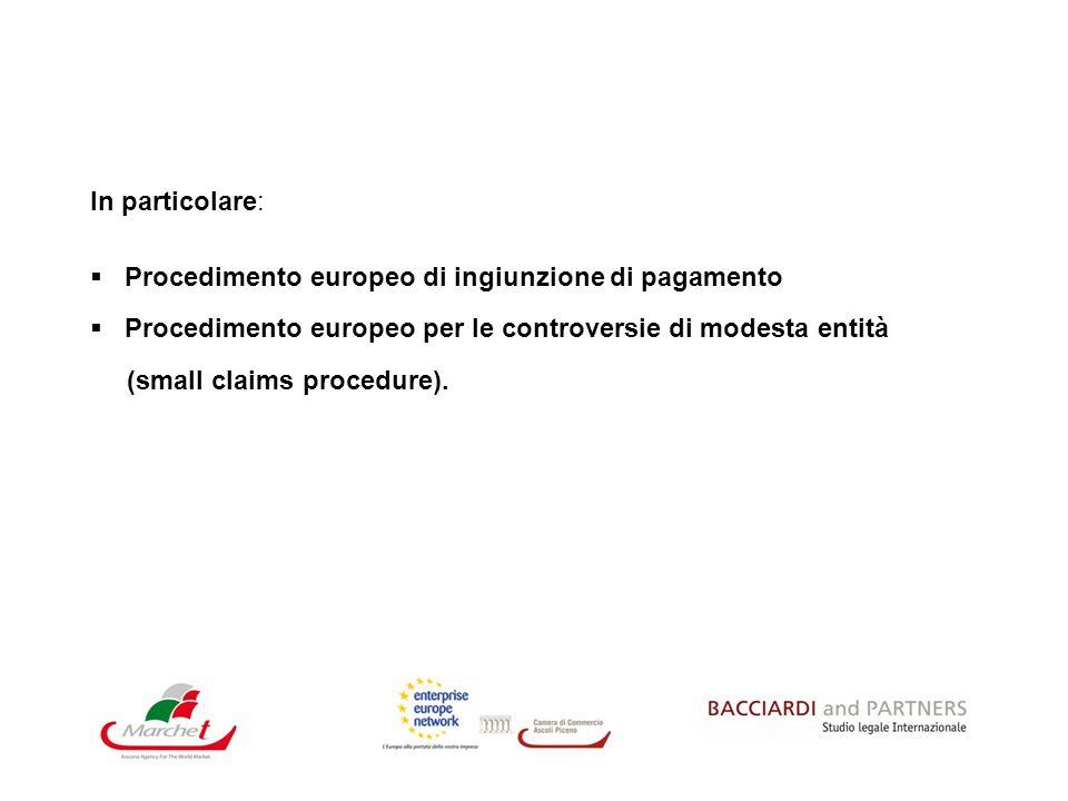 In particolare: Procedimento europeo di ingiunzione di pagamento Procedimento europeo per le controversie di modesta entità (small claims procedure).
