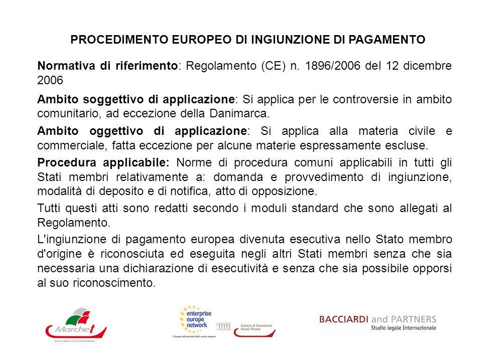 PROCEDIMENTO EUROPEO DI INGIUNZIONE DI PAGAMENTO Normativa di riferimento: Regolamento (CE) n. 1896/2006 del 12 dicembre 2006 Ambito soggettivo di app