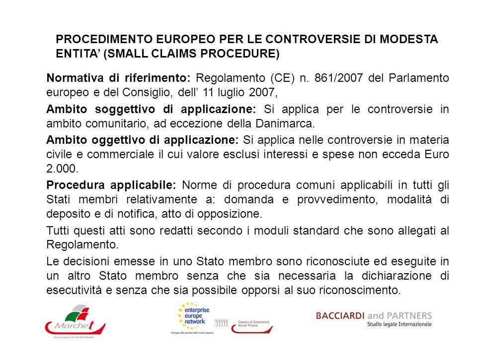 PROCEDIMENTO EUROPEO PER LE CONTROVERSIE DI MODESTA ENTITA (SMALL CLAIMS PROCEDURE) Normativa di riferimento: Regolamento (CE) n. 861/2007 del Parlame