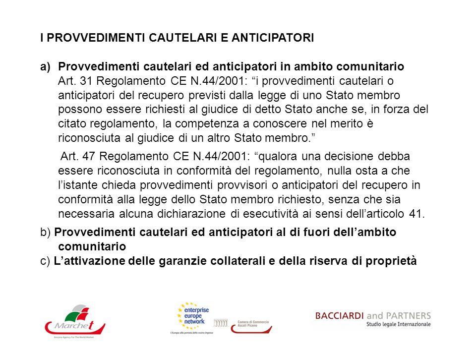 I PROVVEDIMENTI CAUTELARI E ANTICIPATORI a)Provvedimenti cautelari ed anticipatori in ambito comunitario Art. 31 Regolamento CE N.44/2001: i provvedim