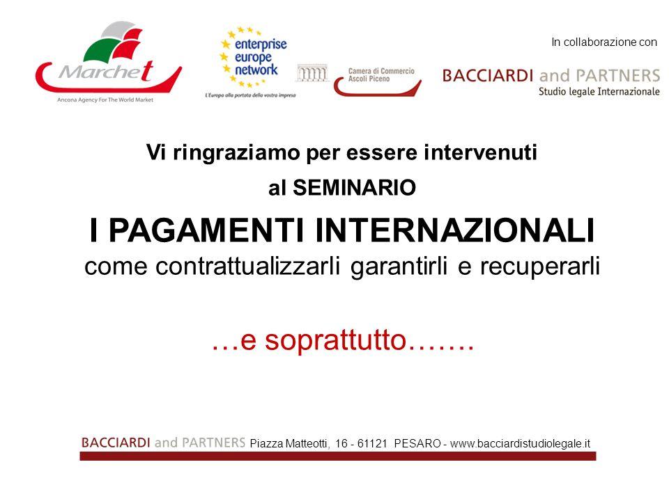 Piazza Matteotti, 16 - 61121 PESARO - www.bacciardistudiolegale.it Vi ringraziamo per essere intervenuti al SEMINARIO I PAGAMENTI INTERNAZIONALI come