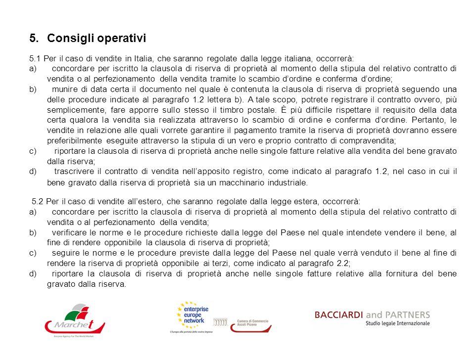 5.Consigli operativi 5.1 Per il caso di vendite in Italia, che saranno regolate dalla legge italiana, occorrerà: a) concordare per iscritto la clausol