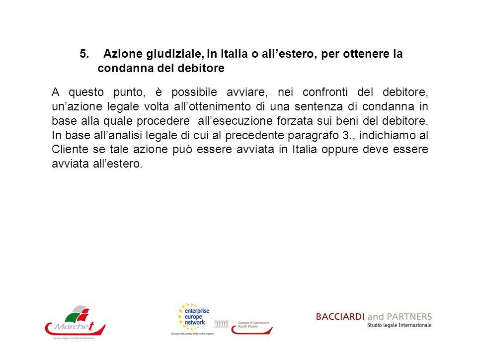 5. Azione giudiziale, in italia o allestero, per ottenere la condanna del debitore A questo punto, è possibile avviare, nei confronti del debitore, un