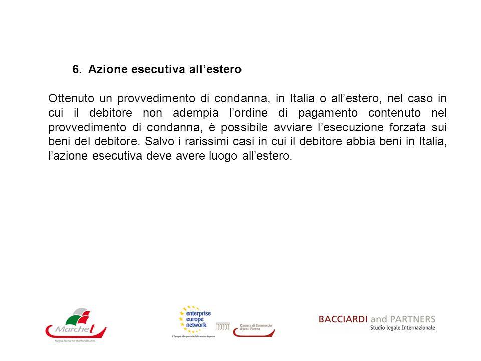 6. Azione esecutiva allestero Ottenuto un provvedimento di condanna, in Italia o allestero, nel caso in cui il debitore non adempia lordine di pagamen
