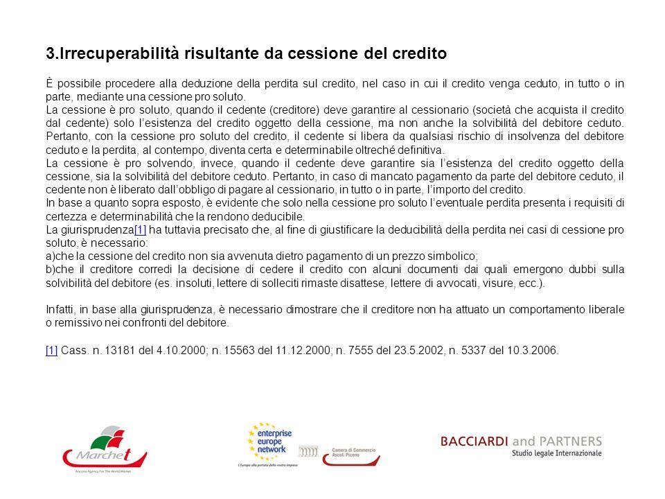 3.Irrecuperabilità risultante da cessione del credito È possibile procedere alla deduzione della perdita sul credito, nel caso in cui il credito venga