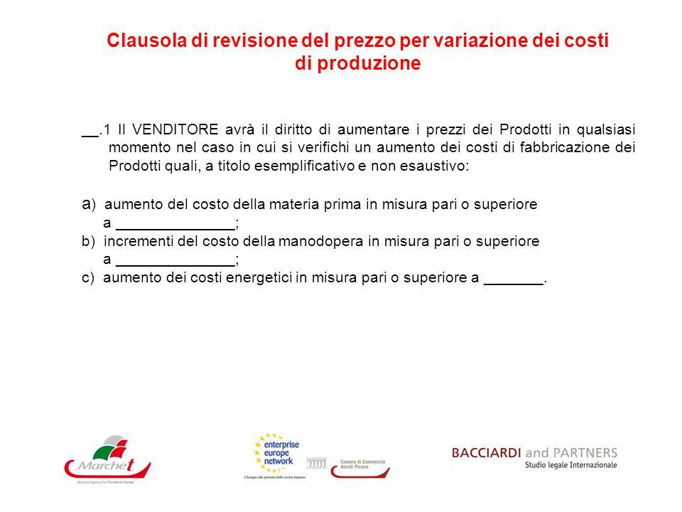 Clausola di revisione del prezzo per variazione dei costi di produzione __.1 Il VENDITORE avrà il diritto di aumentare i prezzi dei Prodotti in qualsi