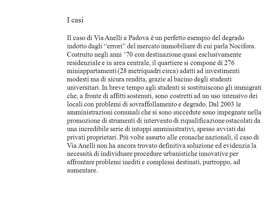 I casi Il caso di Via Anelli a Padova è un perfetto esempio del degrado indotto dagli errori del mercato immobiliare di cui parla Nocifora. Costruito