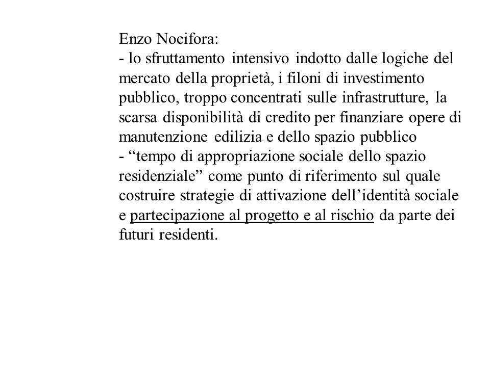 Enzo Nocifora: - lo sfruttamento intensivo indotto dalle logiche del mercato della proprietà, i filoni di investimento pubblico, troppo concentrati su