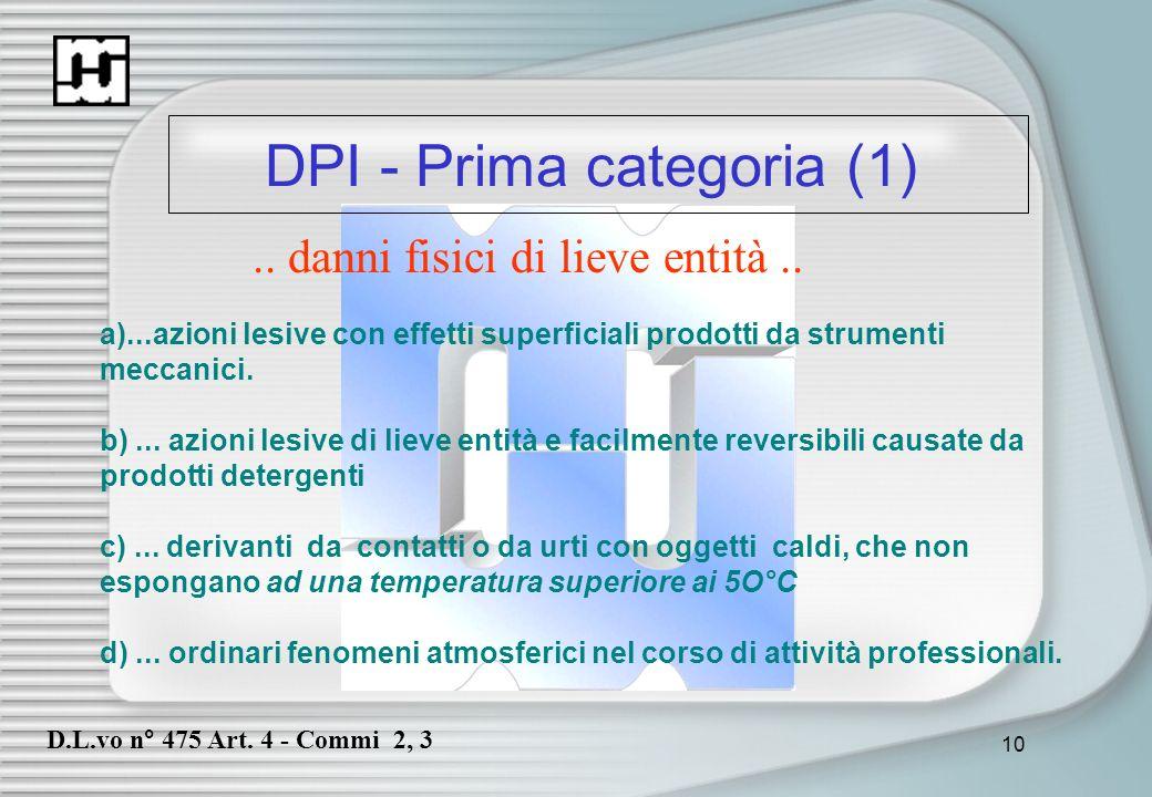 10 DPI - Prima categoria (1).. danni fisici di lieve entità.. a)...azioni lesive con effetti superficiali prodotti da strumenti meccanici. b)... azion