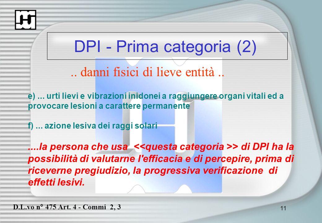 11 DPI - Prima categoria (2).. danni fisici di lieve entità.. e)... urti lievi e vibrazioni inidonei a raggiungere organi vitali ed a provocare lesion