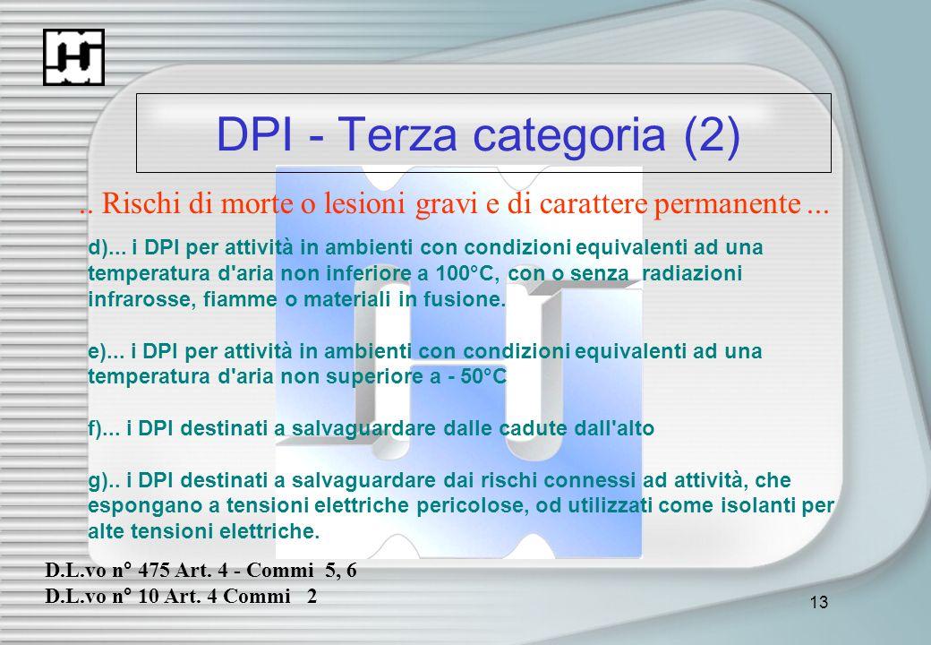 13 DPI - Terza categoria (2).. Rischi di morte o lesioni gravi e di carattere permanente... d)... i DPI per attività in ambienti con condizioni equiva