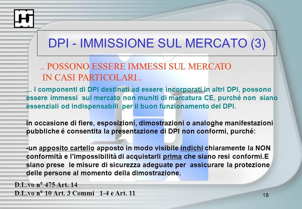 16 DPI - IMMISSIONE SUL MERCATO (3).. POSSONO ESSERE IMMESSI SUL MERCATO IN CASI PARTICOLARI..... i componenti di DPI destinati ad essere incorporati