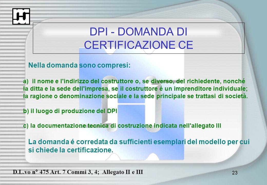 23 DPI - DOMANDA DI CERTIFICAZIONE CE Nella domanda sono compresi: a) il nome e l'indirizzo del costruttore o, se diverso, del richiedente, nonché la