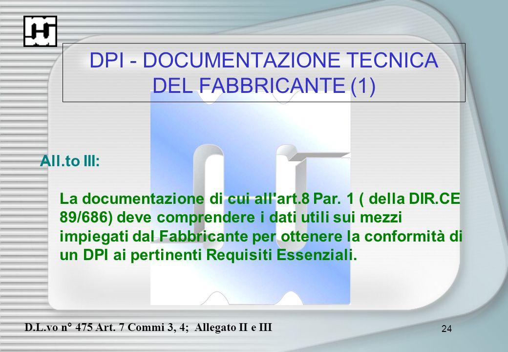24 DPI - DOCUMENTAZIONE TECNICA DEL FABBRICANTE (1) All.to III: La documentazione di cui all'art.8 Par. 1 ( della DIR.CE 89/686) deve comprendere i da
