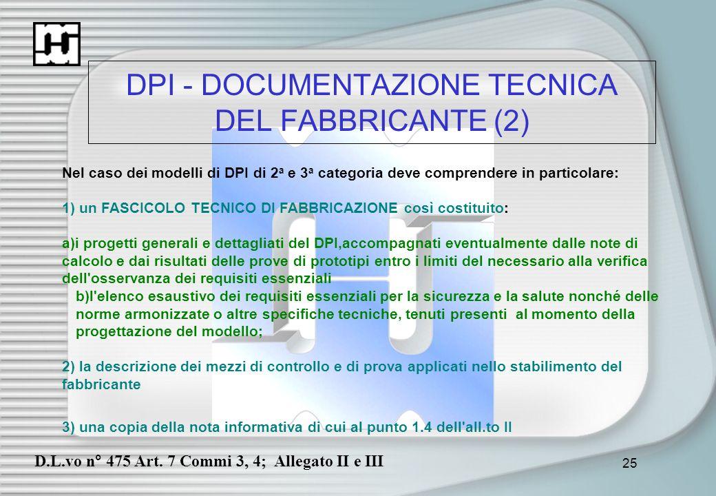 25 DPI - DOCUMENTAZIONE TECNICA DEL FABBRICANTE (2) Nel caso dei modelli di DPI di 2 a e 3 a categoria deve comprendere in particolare: 1) un FASCICOL