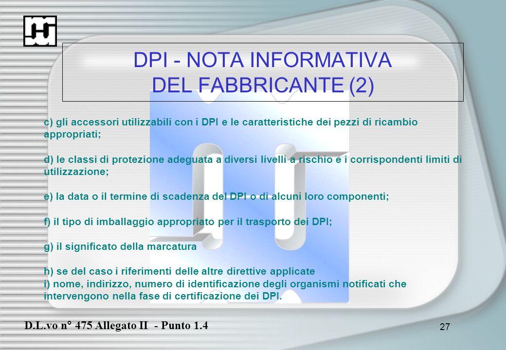 27 DPI - NOTA INFORMATIVA DEL FABBRICANTE (2) c) gli accessori utilizzabili con i DPI e le caratteristiche dei pezzi di ricambio appropriati; d) le cl