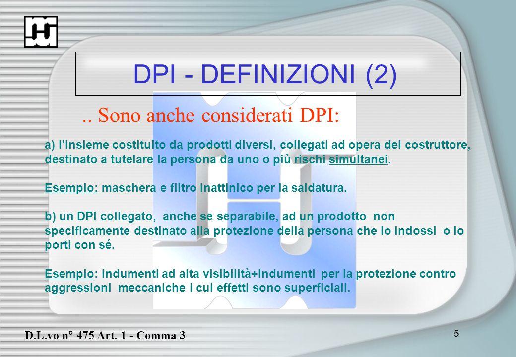 5 DPI - DEFINIZIONI (2) D.L.vo n° 475 Art. 1 - Comma 3.. Sono anche considerati DPI: a) l'insieme costituito da prodotti diversi, collegati ad opera d