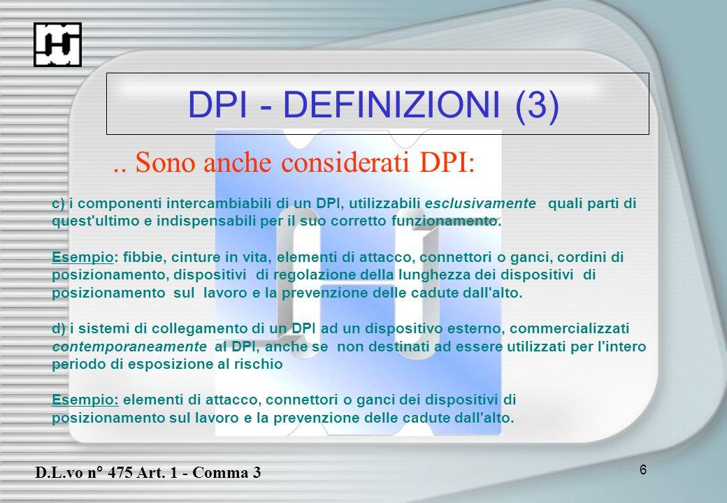 27 DPI - NOTA INFORMATIVA DEL FABBRICANTE (2) c) gli accessori utilizzabili con i DPI e le caratteristiche dei pezzi di ricambio appropriati; d) le classi di protezione adeguata a diversi livelli a rischio e i corrispondenti limiti di utilizzazione; e) la data o il termine di scadenza del DPI o di alcuni loro componenti; f) il tipo di imballaggio appropriato per il trasporto dei DPI; g) il significato della marcatura h) se del caso i riferimenti delle altre direttive applicate i) nome, indirizzo, numero di identificazione degli organismi notificati che intervengono nella fase di certificazione dei DPI.