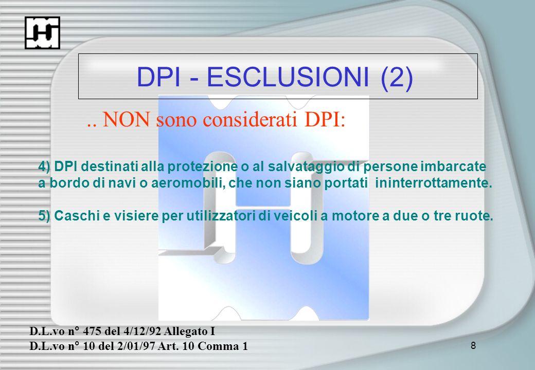 8 DPI - ESCLUSIONI (2).. NON sono considerati DPI: 4) DPI destinati alla protezione o al salvataggio di persone imbarcate a bordo di navi o aeromobili