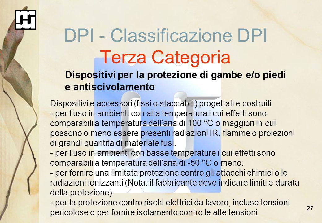 27 DPI - Classificazione DPI Terza Categoria Dispositivi per la protezione di gambe e/o piedi e antiscivolamento Dispositivi e accessori (fissi o stac