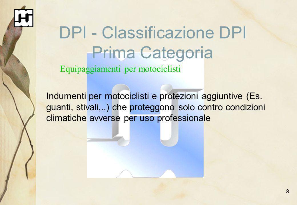 8 DPI - Classificazione DPI Prima Categoria Equipaggiamenti per motociclisti Indumenti per motociclisti e protezioni aggiuntive (Es. guanti, stivali,.